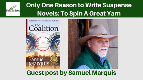 Only One Reason to Write Suspense Novels: To Spin A Great Yarn, guest post by Samuel Marquis
