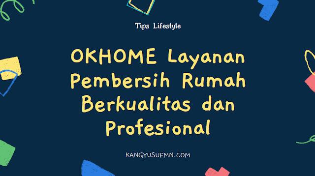 OKHOME Layanan Pembersih Rumah Berkualitas dan Profesional