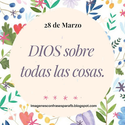 Frase del Día Miércoles 28 de Marzo  - Dios sobre todo