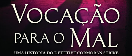 Leia o primeiro capítulo de 'Vocação Para o Mal', novo livro de J.K. Rowling sob pseudônimo de Robert Galbraith | Ordem da Fênix Brasileira
