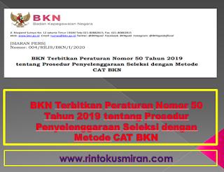 BKN Terbitkan Peraturan Nomor 50 Tahun 2019 tentang Prosedur Penyelenggaraan Seleksi dengan Metode CAT BKN
