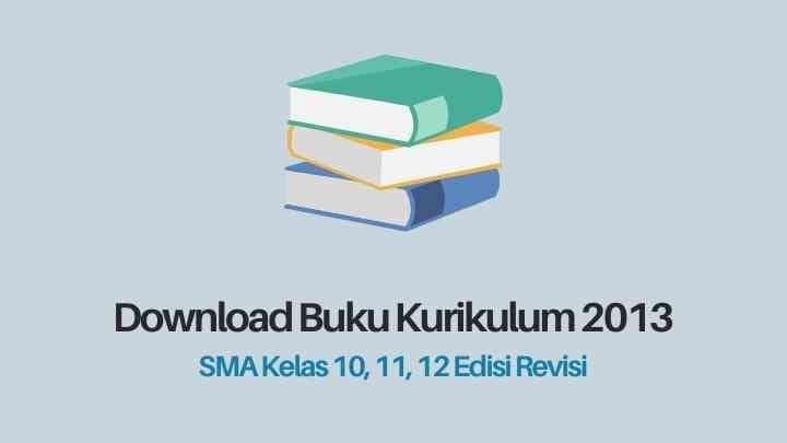 Buku Kurikulum 2013 SMA Kelas 10, 11, 12 Revisi 2017 / 2018