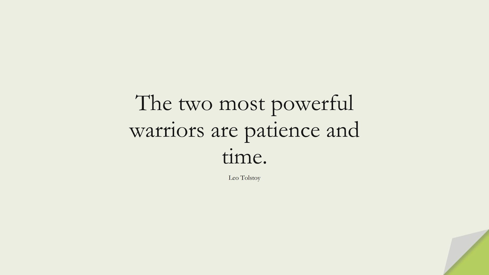 The two most powerful warriors are patience and time. (Leo Tolstoy);  #ShortQuotes