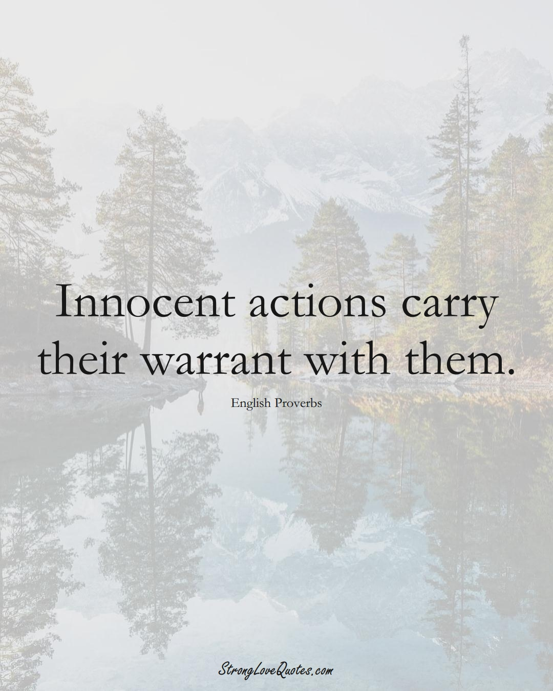 Innocent actions carry their warrant with them. (English Sayings);  #EuropeanSayings