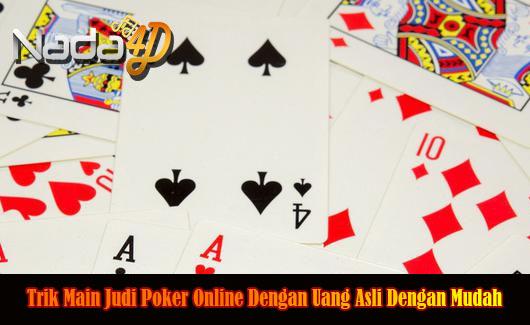 Trik Main Judi Poker Online Dengan Uang Asli Dengan Mudah