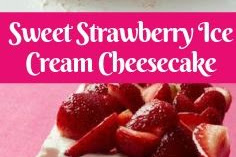 Sweet Strawberry Ice Cream Cheesecake