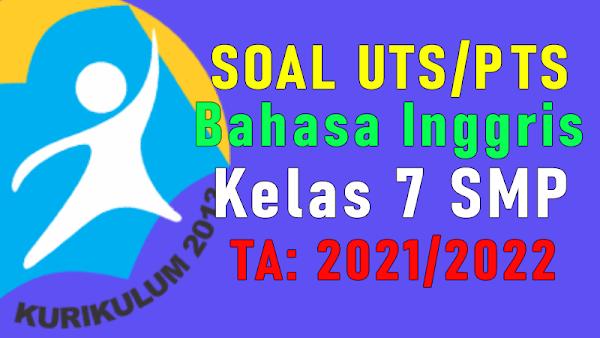 Download Soal PTS/UTS Bahasa Inggris Kelas 7 Semester 1 Tahun 2021/2022