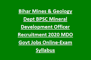 Bihar Mines & Geology Dept BPSC Mineral Development Officer Recruitment 2020 MDO Govt Jobs Online-Exam Syllabus
