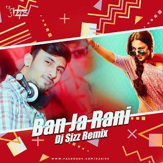 Ban Ja Rani - Tumhari Sulu - DJ SIZZ Remix