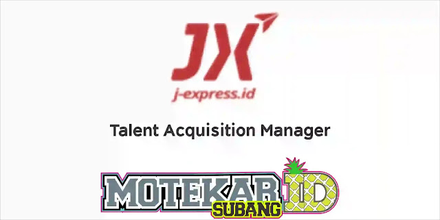 Info Loker Talent Acquisition Manager - J-Express Jakarta 2019