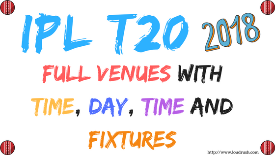 IPL T20 Matches 2018 Venue Table With Date, Time, Day and