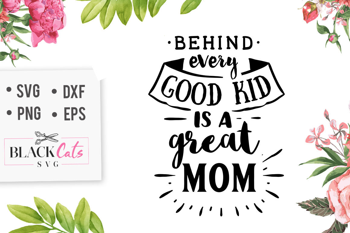 Behind Every Good Kid is a Great Mom Quote SVG File