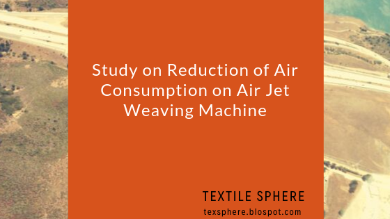 Study on Reduction of Air Consumption on Air Jet Weaving Machine