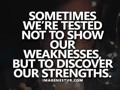 Motivational Quotes Sometimes we're tested not to show our weaknesses, but to discover our strengths.