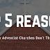 Top 5 Reasons Why Adventist Churches Don