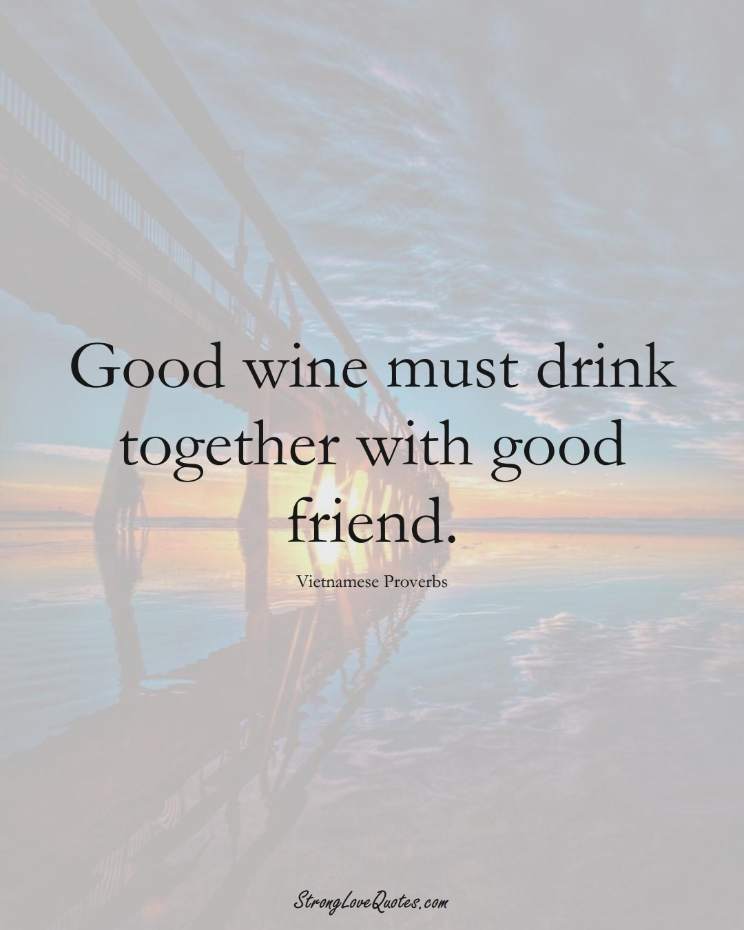 Good wine must drink together with good friend. (Vietnamese Sayings);  #AsianSayings