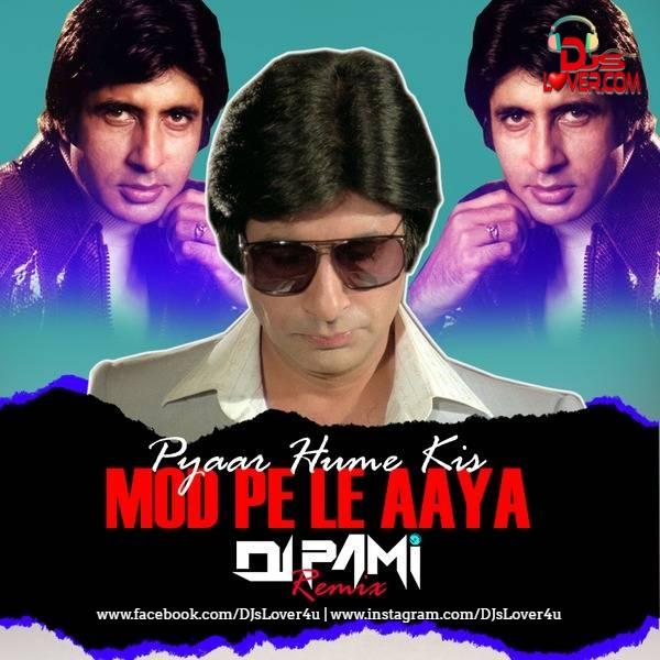 Pyar Hame Kis Mod Pe Le Aya Remix DJ Pami Sydney