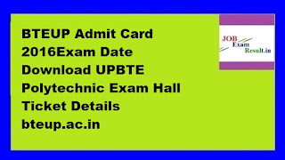 BTEUP Admit Card 2016Exam Date Download UPBTE Polytechnic Exam Hall Ticket Details bteup.ac.in