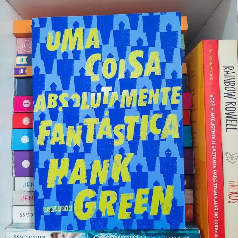 Uma Coisa Absolutamente Fantástica, de Hank Green | Resenha #47