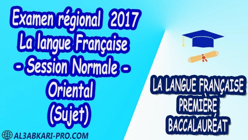 Examen régional Français Session Normale Oriental 2017 Sujet 1 ère bac PDF la langue française première baccalauréat 1 ere Examens régionaux corrigés