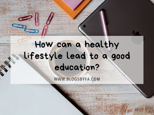How can a healthy lifestyle lead to a good education?
