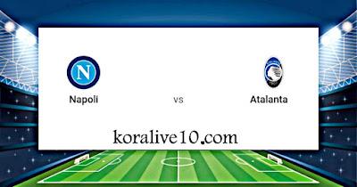 مشاهدة مباراة نابولي واتلانتا في الدوري الإيطالي | كورة لايف