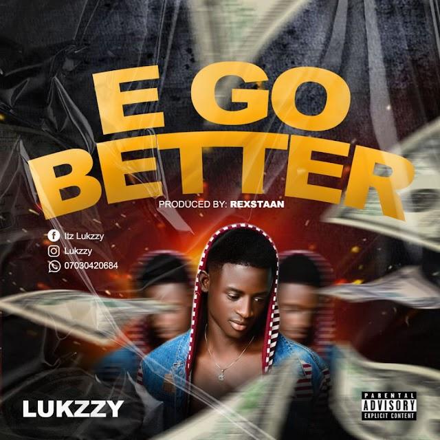 MUSIC : Lukzzy E go better