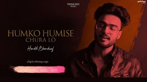 HUM KO HUMI SE CHURALO LYRICS - Hardik Bhardwaj | Lyrics4songs.xyz
