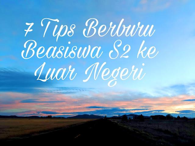 7 Tips Berburu Beasiswa S2 ke Luar Negeri