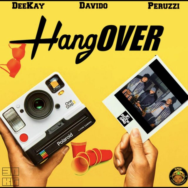 DEEKAY FT. DAVIDO & PERUZZI - HANGOVER | DOWNLOAD AUDIO
