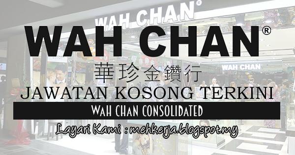 Jawatan Kosong Terkini 2017 di Wah Chan Consolidated mehkerja