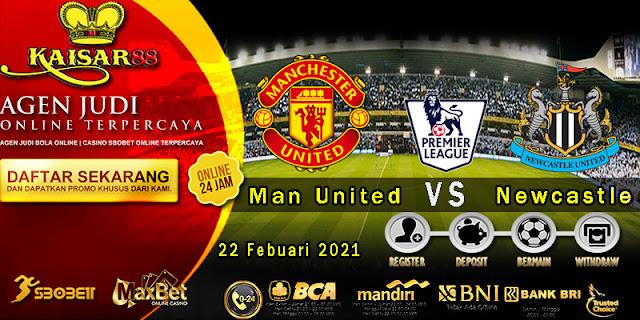 Prediksi Bola Terpercaya Liga Inggris Manchester Utd vs Newcastle 22 Februari 2021