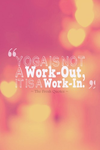 Yoga-Is-Not-A-Work-Out-It-Is-A-Work-In-yoga quotes on happiness