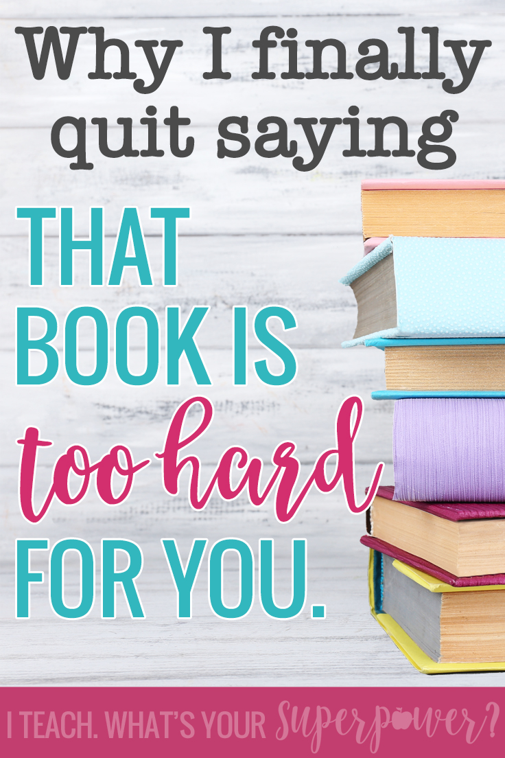 "Why I finally quit saying, ""That book is too hard for you."" How to stop telling students they don't understand a book and start showing them instead."