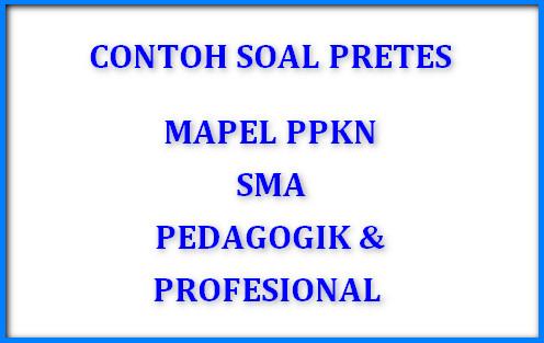 Latihan Soal Pretes Mapel PPKn SMA