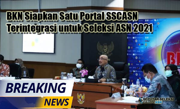 Siap-Siap, BKN Siapkan Satu Portal SSCASN Terintegrasi untuk Seleksi ASN 2021 Yang akan Diselenggarakan Paralel