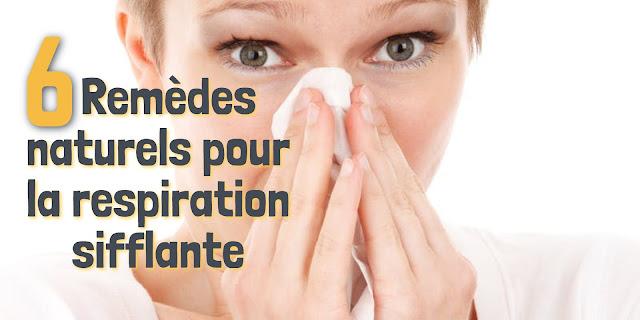 6 remèdes naturels pour la respiration sifflante
