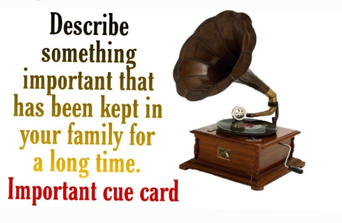 Describe something important that has been kept in your family for a long time cue card