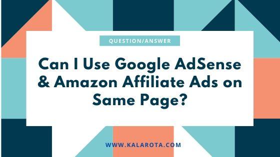 Can I Use Google AdSense & Amazon Affiliate Ads on Same Page ?