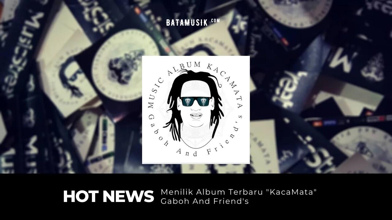 Menilik Album Terbaru KacaMata Gaboh And Friend's