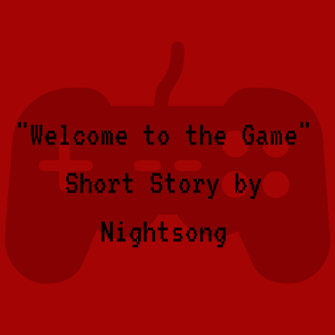 Welcome To The Game (Short Story) By Nightsong!