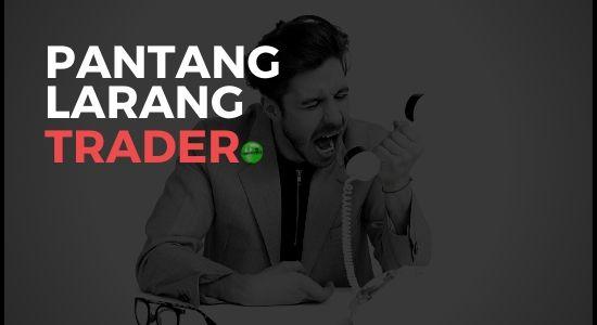 PANTANG LARANG SEORANG TRADER