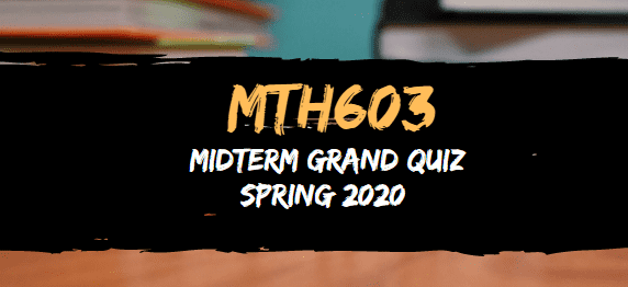 MTH603 MIDTERM GRAND QUIZ SOLUTION SPRING 2020