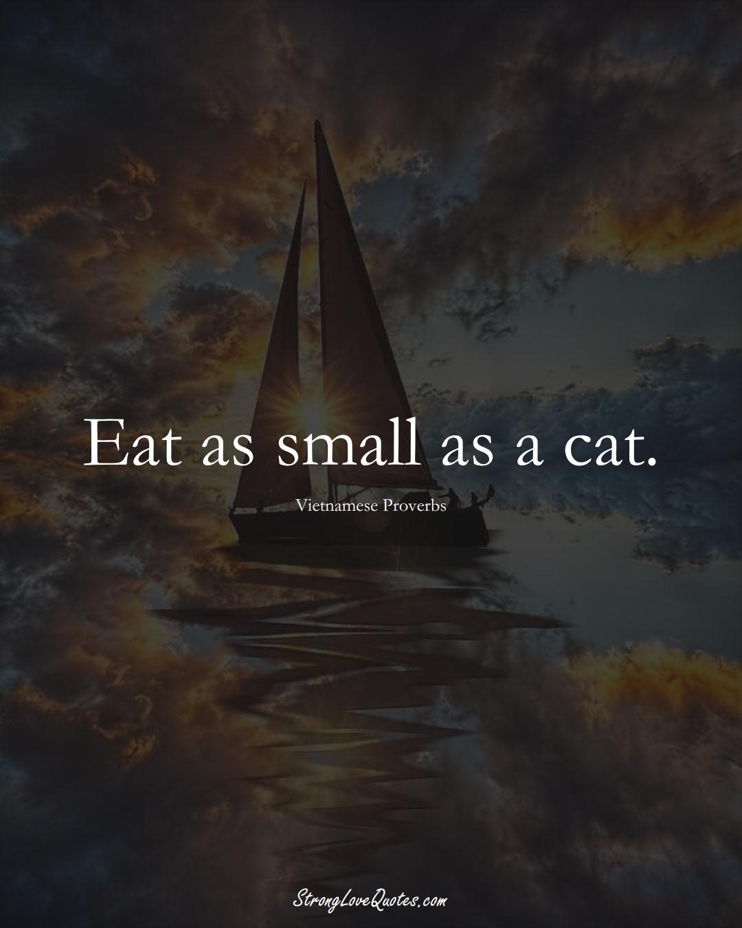 Eat as small as a cat. (Vietnamese Sayings);  #AsianSayings