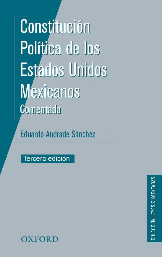 Constitución Política de los Estados Unidos Mexicanos: Comentada, 3ra Edición – Eduardo Andrade Sánchez