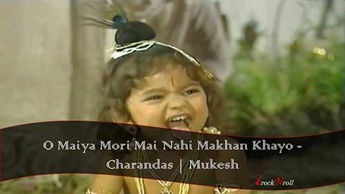O-Maiya-Mori-Mai-Nahi-Makhan-Khayo-Charandas-Mukesh