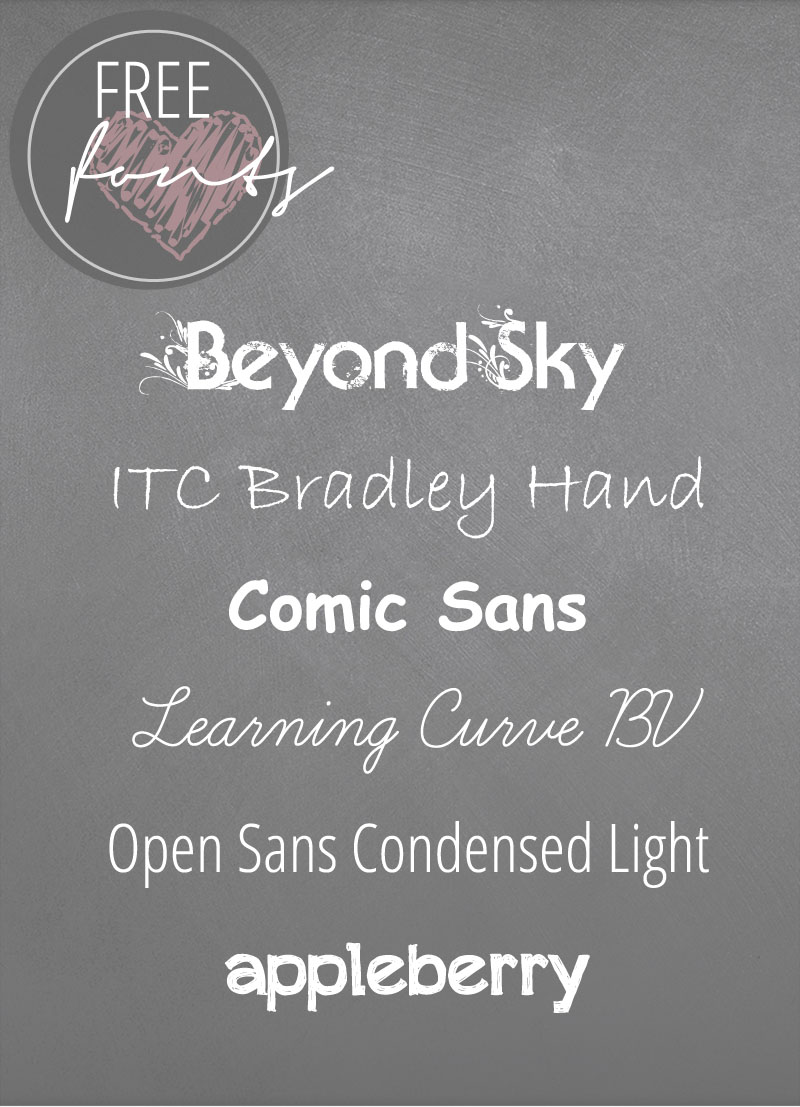 free fonts: Beyond Sky // ITC Bradley Hand // Comic sans // Learning Curve BV // Open sans condensed light // appleberry