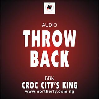 "MUSIC: BBK - Croc City's King (Throw Back) "" Mp3"