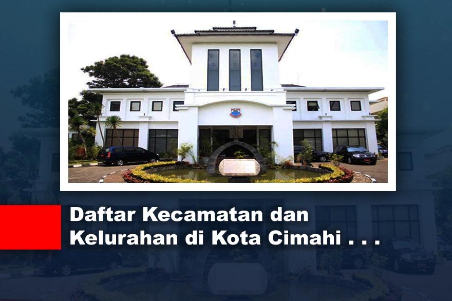 Daftar Kecamatan dan Kelurahan di Kota Cimahi Jawa Barat