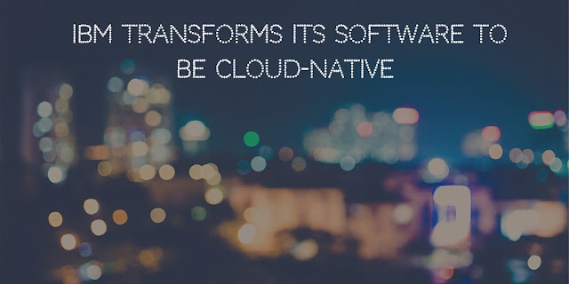 IBM Transforms its Software to be Cloud-Native